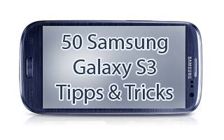 50 Galaxy S3 Tipps & Tricks